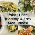 What I Eat | Healthy & Easy Meal Ideas