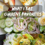 What I Eat: Current Favorites