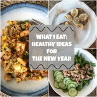 What I Eat | Healthy Ideas for the New Year
